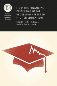 How the Financial Crisis and Great Recession Affected Higher Education (inbunden)