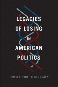 Legacies of Losing in American Politics (inbunden)