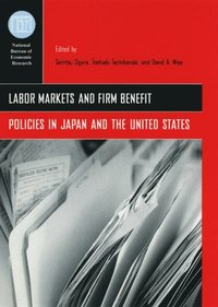 Labor Markets and Firm Benefit Policies in Japan and the United States (e-bok)