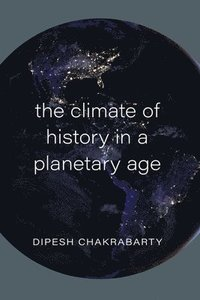 The Climate of History in a Planetary Age (häftad)
