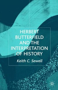 Herbert Butterfield and the Interpretation of History (e-bok)