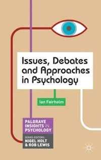 Issues, Debates and Approaches in Psychology (e-bok)