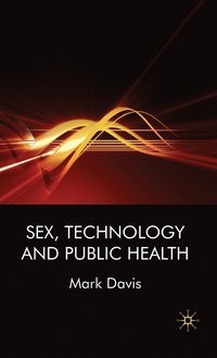 Sex, Technology and Public Health (inbunden)