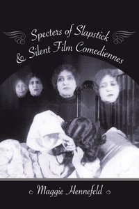 Specters of Slapstick and Silent Film Comediennes (e-bok)