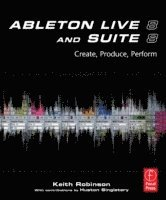 Ableton Live 8 And Suite 8: Create, Produce, And Perform (häftad)