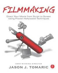 Filmmaking: Direct Your Movie from Script to Screen Using Proven Hollywood Techniques (häftad)
