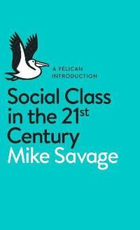 Social Class in the 21st Century (häftad)