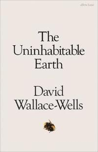 The Uninhabitable Earth (inbunden)