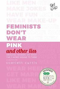 Feminists Don't Wear Pink (and other lies) (inbunden)
