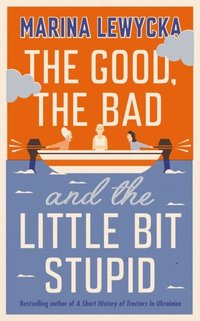Good, the Bad and the Little Bit Stupid (e-bok)