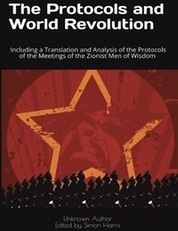 Protocols and World Revolution: Including a Translation and Analysis of the Protocols of the Meetings of the Zionist Men of Wisdom (e-bok)