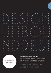 Design Unbound: Designing for Emergence in a White Water World (e-bok)