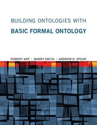 Building Ontologies with Basic Formal Ontology (häftad)