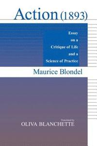 1893 action critique essay life practice science Action (1893) essay on a critique of life and a science of practice by maurice blondel translated by oliva blanchette university of notre dame press.