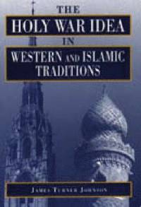 The Holy War Idea in Western and Islamic Traditions (inbunden)
