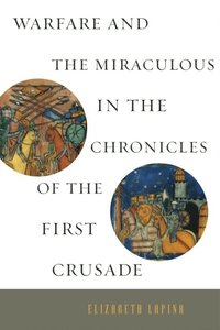 Warfare and the Miraculous in the Chronicles of the First Crusade (e-bok)