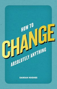 How to Change Absolutely Anything (häftad)