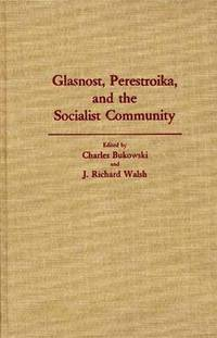 Glasnost, Perestroika, and the Socialist Community (inbunden)