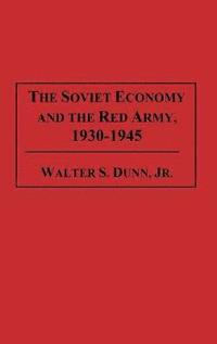 The Soviet Economy and the Red Army, 1930-1945 (inbunden)