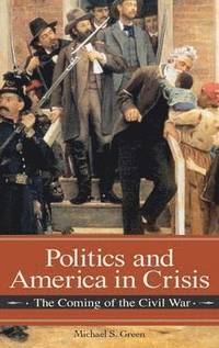 Politics and America in Crisis (inbunden)