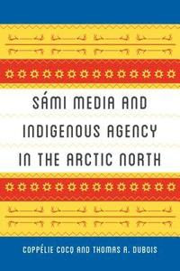 Sami Media and Indigenous Agency in the Arctic North (häftad)