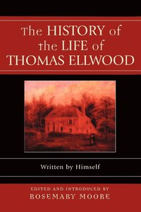 The History of the Life of Thomas Ellwood (häftad)