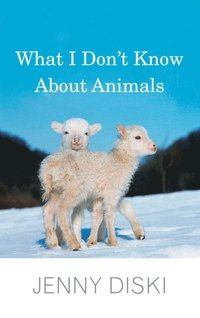What I Don't Know About Animals (e-bok)