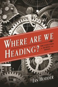 Where Are We Heading?  The Evolution of Humans and Things / Ian Hodder