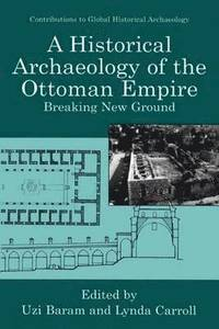 A Historical Archaeology of the Ottoman Empire (inbunden)