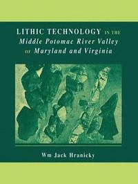 Lithic Technology in the Middle Potomac River Valley of Maryland and Virginia (inbunden)