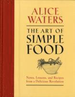 The Art of Simple Food: Notes, Lessons, and Recipes from a Delicious Revolution (inbunden)