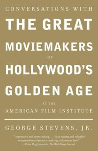 Conversations with the Great Moviemakers of Hollywood's Golden Age at the American Film Institute (e-bok)