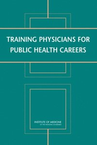 Training Physicians for Public Health Careers (e-bok)