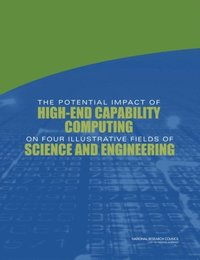 Potential Impact of High-End Capability Computing on Four Illustrative Fields of Science and Engineering (e-bok)