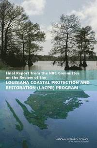 Final Report from the NRC Committee on the Review of the Louisiana Coastal Protection and Restoration (LACPR) Program (häftad)