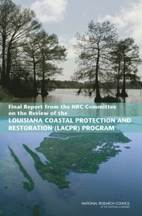 Final Report from the NRC Committee on the Review of the Louisiana Coastal Protection and Restoration (LACPR) Program (e-bok)