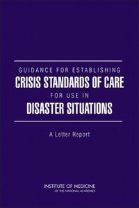 Guidance for Establishing Crisis Standards of Care for Use in Disaster Situations (e-bok)
