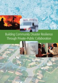 Building Community Disaster Resilience Through Private-Public Collaboration (e-bok)
