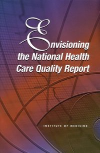 Envisioning the National Health Care Quality Report (e-bok)