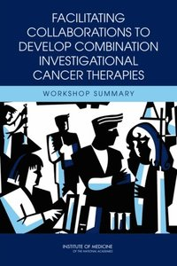 Facilitating Collaborations to Develop Combination Investigational Cancer Therapies (e-bok)