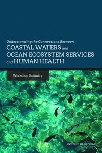 Understanding the Connections Between Coastal Waters and Ocean Ecosystem Services and Human Health (e-bok)