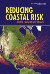 Reducing Coastal Risk on the East and Gulf Coasts (e-bok)