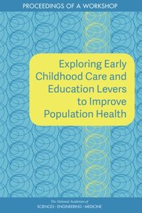 Exploring Early Childhood Care and Education Levers to Improve Population Health (e-bok)