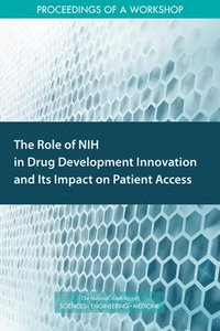 The Role of NIH in Drug Development Innovation and Its Impact on Patient Access (häftad)