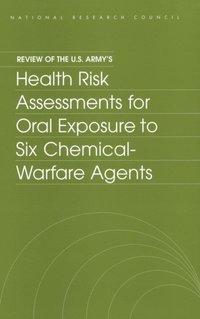 Review of the U.S. Army's Health Risk Assessments for Oral Exposure to Six Chemical-Warfare Agents (e-bok)