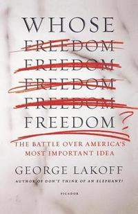 Whose Freedom?: The Battle Over America's Most Important Idea (häftad)