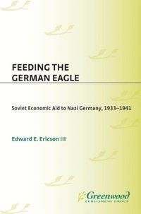 feeding the german eagle soviet economic aid to nazi germany 1933 1941 ericson edward