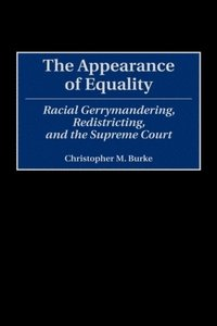 Appearance of Equality: Racial Gerrymandering, Redistricting, and the Supreme Court (e-bok)
