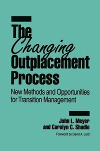 Changing Outplacement Process: New Methods and Opportunities for Transition Management (e-bok)
