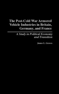 The Post-Cold War Armored Vehicle Industries in Britain, Germany, and France (inbunden)